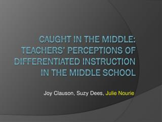 Caught in the middle: Teachers� perceptions of differentiated instruction in the middle school