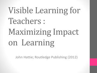 Visible Learning for Teachers : Maximizing Impact on  Learning