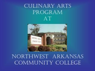 Culinary Arts Program At       Northwest  Arkansas  Community College