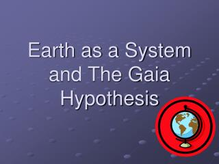 Earth as a System and The Gaia Hypothesis