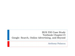 BUS 550 Case Study Textbook Chapter14 Google: Search, Online Advertising, and Beyond