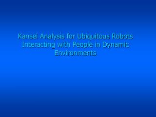 Kansei Analysis for Ubiquitous Robots Interacting with People in Dynamic Environments