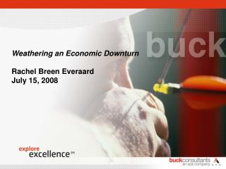 Weathering an Economic Downturn  Rachel Breen Everaard July 15, 2008