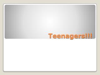 Teenagers!!!