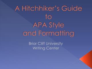 A Hitchhiker's Guide to  APA Style  and Formatting