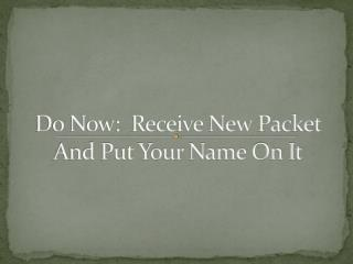 Do Now:  Receive New Packet And Put Your Name On It