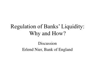 Regulation of Banks  Liquidity: Why and How