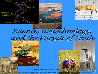 Science, Biotechnology, and the Pursuit of Truth
