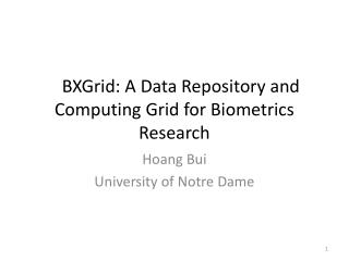 � �BXGrid: A Data Repository and Computing Grid for Biometrics Research
