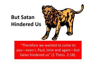 But Satan Hindered Us