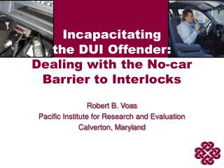 Incapacitating  the DUI Offender:  Dealing with the No-car Barrier to Interlocks