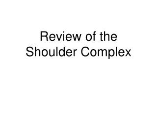 Review of the Shoulder Complex