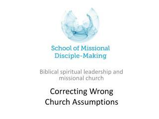 Correcting Wrong  Church Assumptions