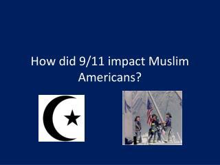How did 9/11 impact Muslim Americans?