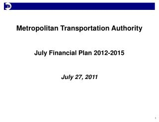 Metropolitan Transportation Authority   July Financial Plan 2012-2015   July 27, 2011