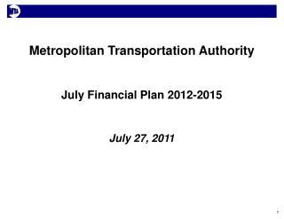 Metropolitan Transportation Authority   July Financial Plan 2012-2015   July 27, 2011
