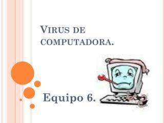 Virus de  computadora.