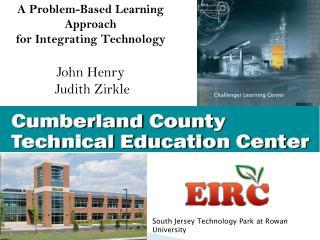 A Problem-Based Learning Approach for Integrating Technology John Henry   Judith  Zirkle