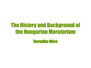 The History and Background of the Hungarian Moratorium