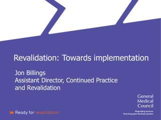 Revalidation: Towards implementation