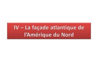 IV – La façade atlantique de l'Amérique du Nord