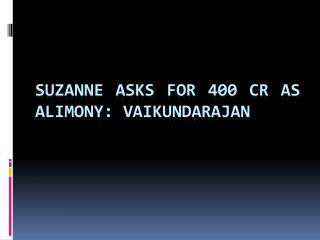 Suzanne Asks For 400 CR As Alimony: Vaikundarajan