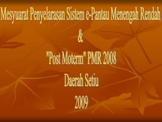 """Mesyuarat Penyelarasan Sistem e-Pantau Menengah Rendah  &  """"Post Moterm"""" PMR 2008 Daerah Setiu"""