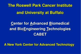 The Roswell Park Cancer Institute and University at Buffalo C enter for  A dvanced  B iomedical