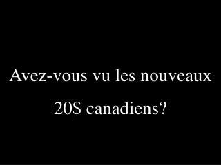 Avez-vous vu les nouveaux 20$ canadiens?