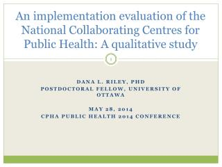 Dana L. Riley, PhD Postdoctoral fellow, University of Ottawa May 28, 2014