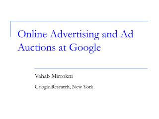 Online Advertising and Ad Auctions at Google