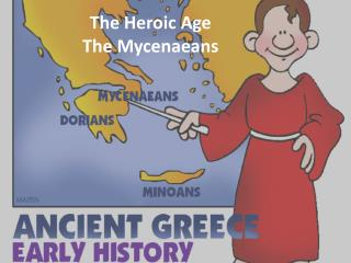 The Heroic Age The  Mycenaeans