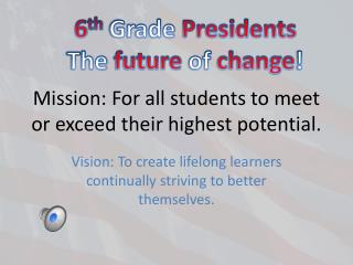 Mission: For all students to meet or exceed their highest potential.