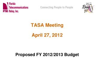 TASA Meeting  April 27, 2012 Proposed FY 2012/2013 Budget