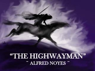 �The Highwayman� ~ Alfred Noyes ~