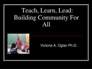 Teach, Learn, Lead: Building Community For All