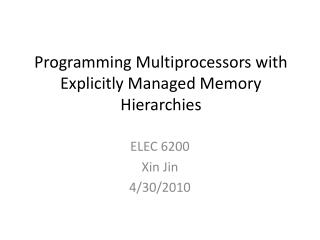 Programming Multiprocessors with Explicitly Managed Memory Hierarchies