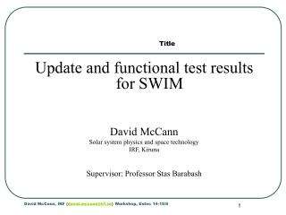 Update and functional test results for SWIM David McCann Solar system physics and space technology