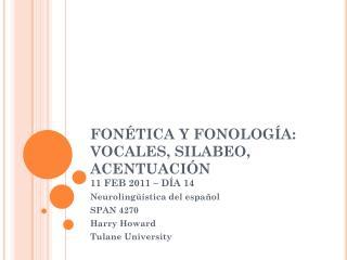 FONÉTICA Y FONOLOGÍA: VOCALES, SILABEO, ACENTUACIÓN 11 FEB 2011 – DÍA 14