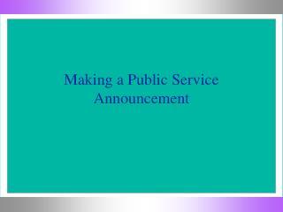 Making a Public Service Announcement