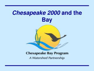 Chesapeake 2000  and the Bay