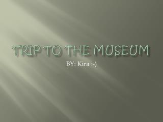 Trip to the museum