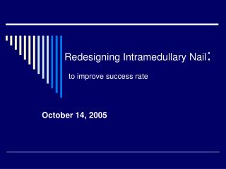 Redesigning Intramedullary Nail : to improve success rate