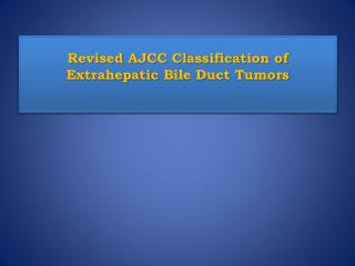 Revised AJCC Classification of  Extrahepatic  Bile Duct Tumors