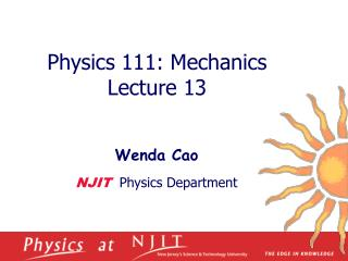 Physics 1 11 :  Mechanics  Lecture  13