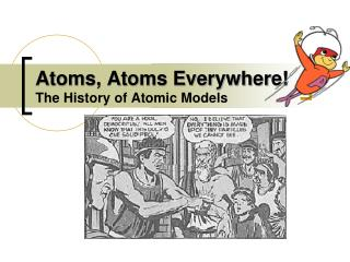 Atoms, Atoms Everywhere! The History of Atomic Models