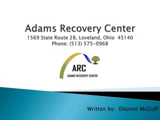 Adams Recovery Center  1569 State Route 28, Loveland, Ohio  45140 Phone: (513) 575-0968