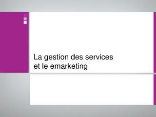 La gestion des services et le emarketing