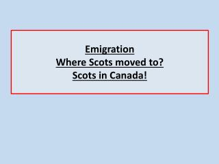 Emigration Where Scots moved to? Scots in Canada!