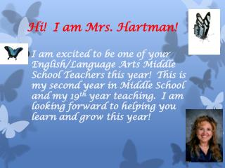 Hi!  I am Mrs. Hartman!